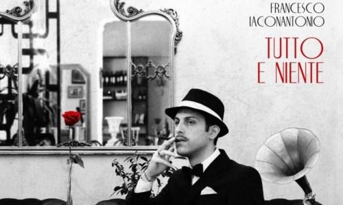Tutto e niente: il nuovo singolo del cantautore catanzarese Francesco Iaconantonio