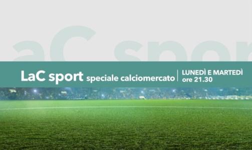 Lo specialeLaC Sport - Il calciomercato raccontato dal nostro network lunedì 30 e martedì 31 agosto