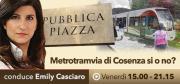 Pubblica Piazza – 'Metrotramvia di Cosenza si o no?'